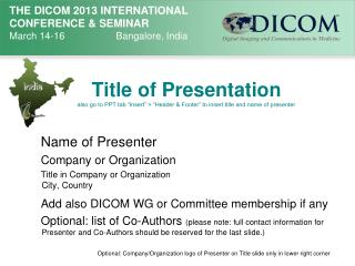Name of Presenter Company or Organization Title in Company or  Organization City ,  Country