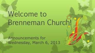 Welcome to  Brenneman  Church! Announcements for  Wednesday,  March 6,  2013