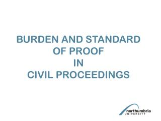 BURDEN AND STANDARD OF PROOF   IN CIVIL PROCEEDINGS