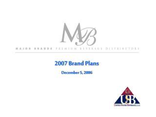 2007 Brand Plans December 5, 2006