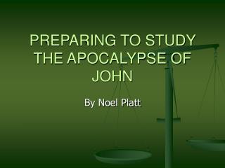 PREPARING TO STUDY THE APOCALYPSE OF JOHN