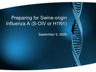Preparing for Swine-origin Influenza A (S-OIV or H1N1)