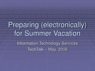 Preparing (electronically) for Summer Vacation