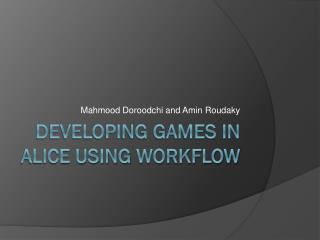 Developing Games in Alice using  Workflow