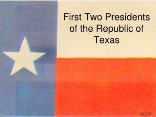 First Two Presidents of the Republic of Texas
