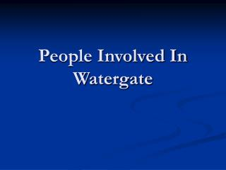 People Involved In Watergate
