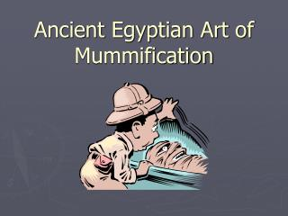 Ancient Egyptian Art of Mummification