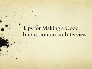Tips for Making a Good Impression on an Interview