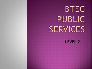 BTEC PUBLIC SERVICES