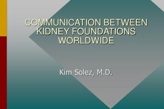 COMMUNICATION BETWEEN KIDNEY FOUNDATIONS WORLDWIDE