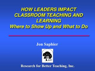 HOW LEADERS IMPACT  CLASSROOM TEACHING AND LEARNING Where to Show Up and What to Do