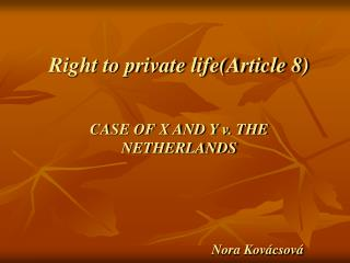 Right to private lifeArticle 8   CASE OF X AND Y v. THE NETHERLANDS