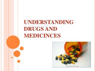 UNDERSTANDING DRUGS AND MEDICINCES