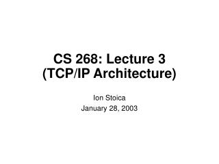 CS 268: Lecture 3 (TCP/IP Architecture)