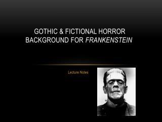 Gothic & Fictional Horror  Background for  Frankenstein