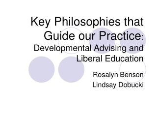 Key Philosophies that Guide our Practice : Developmental Advising and Liberal Education