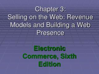Chapter 3: Selling on the Web: Revenue Models and Building a Web Presence