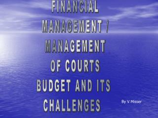 FINANCIAL  MANAGEMENT /  MANAGEMENT  OF COURTS  BUDGET AND ITS  CHALLENGES