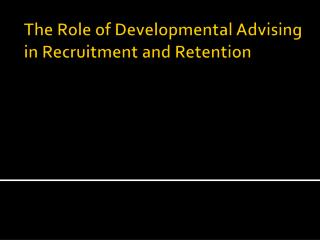 The Role of Developmental Advising in Recruitment and Retention
