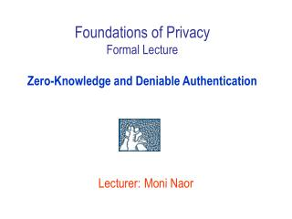 Foundations of Privacy Formal Lecture  Zero-Knowledge and Deniable Authentication