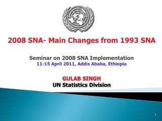 Seminar on 2008 SNA Implementation 11-15 April 2011, Addis Ababa, Ethiopia GULAB SINGH