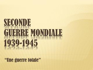 Seconde guerre  mondiale 1939-1945