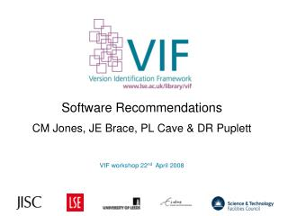 Software Recommendations CM Jones, JE Brace, PL Cave & DR Puplett VIF workshop 22 nd   April 2008
