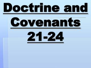 Doctrine and Covenants  21-24