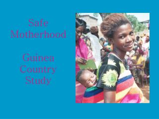 Safe Motherhood Guinea Country Study