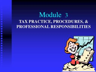 Module   3 TAX PRACTICE, PROCEDURES, & PROFESSIONAL RESPONSIBILITIES