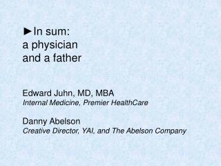 ► In sum: a physician and a father Edward Juhn, MD, MBA Internal Medicine, Premier HealthCare