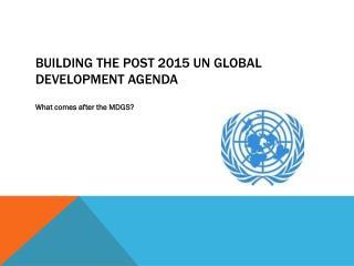 Building the post 2015 UN Global Development Agenda