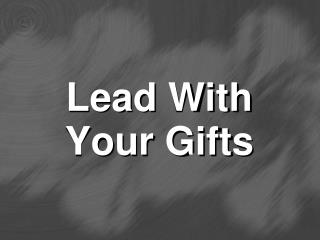 Lead With  Your Gifts