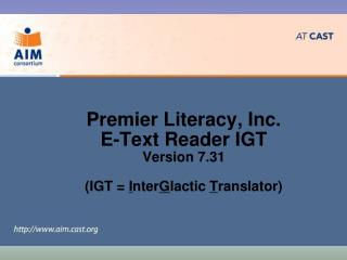 Premier Literacy, Inc. E-Text Reader IGT  Version 7.31 (IGT =  I nter G lactic T ranslator)