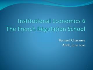 Institutional Economics  6 The French Régulation  School