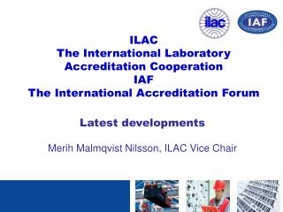 Latest developments Merih Malmqvist Nilsson, ILAC Vice Chair