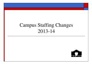 Campus Staffing Changes  2013-14