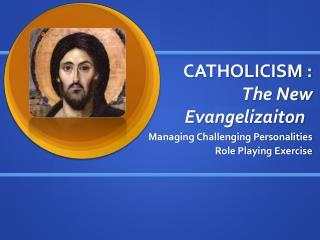 CATHOLICISM  : The New  Evangelizaiton