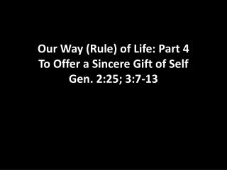 Our Way (Rule) of Life: Part 4 To Offer a Sincere Gift of Self  Gen. 2:25; 3:7-13