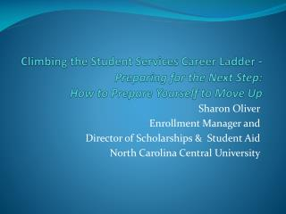Sharon Oliver Enrollment Manager and  Director of Scholarships &  Student Aid