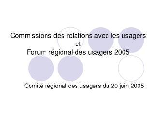 Commissions des relations avec les usagers  et  Forum régional des usagers 2005