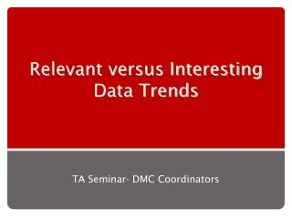 Relevant versus Interesting Data Trends