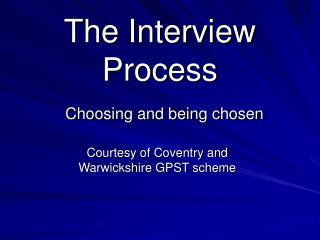 The Interview Process  Choosing and being chosen