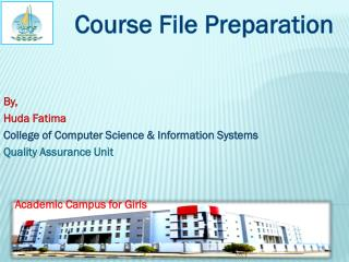 By, Huda Fatima  College of Computer Science & Information Systems  Quality Assurance Unit