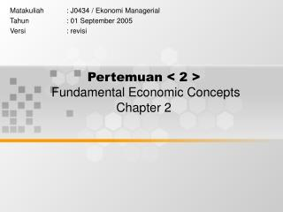 Pertemuan < 2 > Fundamental Economic Concepts Chapter 2