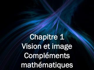 Chapitre 1 Vision et image Compléments mathématiques