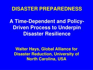 DISASTER PREPAREDNESS   A Time-Dependent and Policy-Driven Process to Underpin Disaster Resilience