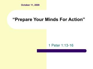 """Prepare Your Minds For Action"""