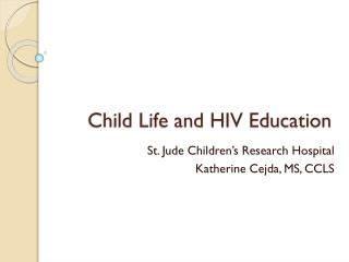 Child Life and HIV  Education
