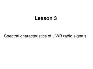 Lesson 3 Spectral characteristics of UWB radio signals